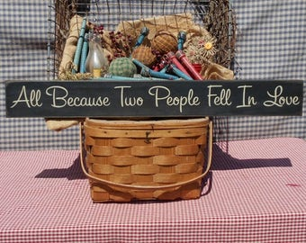 All Because Two People Fell In Love primitive rustic farmhouse painted wood sign