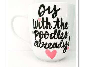 Oy with the poodles already- Gilmore Girls coffee mug- Gilmore Girls quotes--funny coffee mug-- friends birthday gift