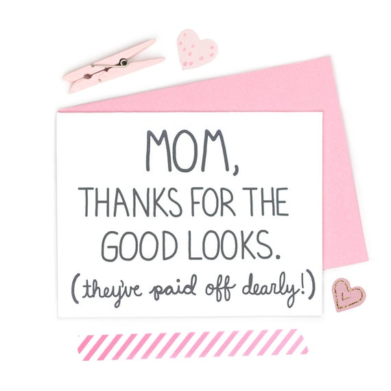 Funny Mom Birthday Card Mom Thanks For The Good Looks – Good Birthday Cards for Mom