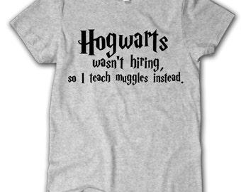 Hogwarts wasn't hiring,  Harry Potter T-shirt, Harry Potter teacher Shirt, Harry Potter fan Shirt, Harry Potter World Shirt