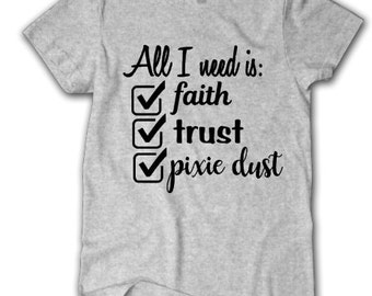 All I Need is Faith, Trust and Pixie Dust Shirt, Peter Pan shirt, Disney Shirt, Disney fan shirt, Disney quote shirt