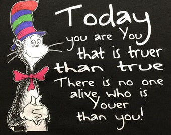 Custom T-Shirt:  Cat in the Hat- Today you are you ...