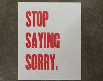 Mini Poster- Letterpress, Stop Saying Sorry