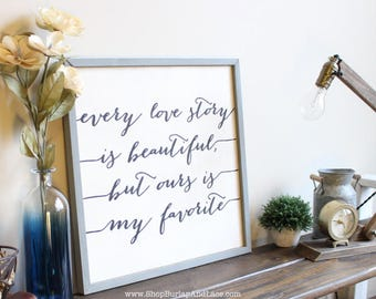 Every love story is beautiful, every love story, wedding gift, is my favorite, home and living, home decor, wall decor, wall hangings, sign