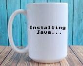 Installing Java mug, funny computer gift, gifts for IT, computer mug, sublimated mug, gift for computer nerds, funny coffee mug gift