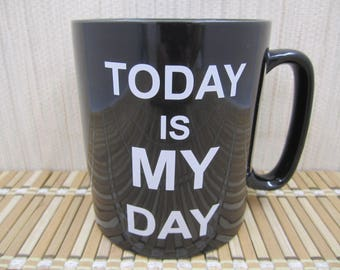 Today Is My Day / Tomorrow Can Be Yours   - Mug