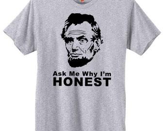 President Lincoln Ask Me Why I'm Honest T-Shirt | U.S. Custom Tees