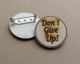 Don't Give Up! - mini pin