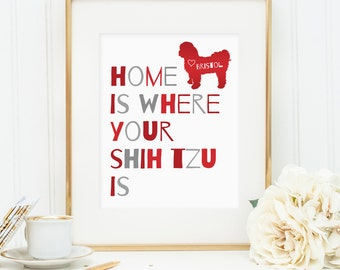 Shih Tzu art, Home is where your Shih Tzu is, dog art decor, Personalize with name - Shih Tzu dog gift, Shih Tzu print, gift for Shih Tzu