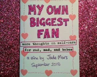 My Own Biggest Fan: more thoughts on self-care for rad, mad, sad babes - a mini-zine