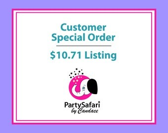 Customer Special Order 10.71 Dollar Listing | Party Safari By Candace