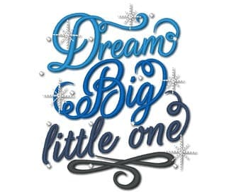 Dream big Little one  - Quote  - little dream big little one embroidery design assorted sizes 4x4 5x7 6x10