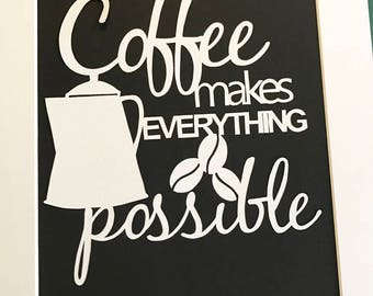 Hand Cut and Mounted Unframed 'Coffee Makes Everything Possible' Papercut