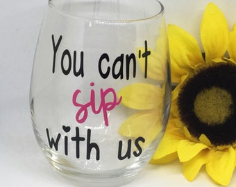 personalized 'You can't sip with us' stemless wine glasses, girls night wine glass, customized birthday gift wine glass, Big/Little gifts