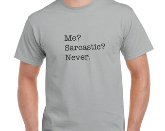 Me Sarcastic Never Funny Sarcasm T-Shirt or Tank Gift
