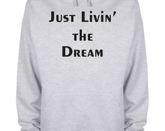 Just Livin The Dream Hoodie Funny Slogan Celebrity Champion Hooded Sweatshirt - JstLivDdream-HyGy