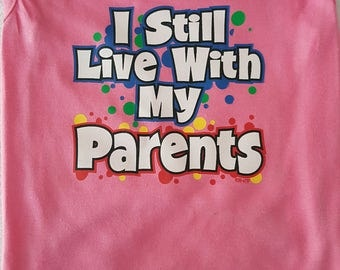 I still live with my parents Dog T-Shirt Dog Apparel Clothing