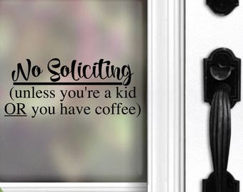 No Soliciting Decal - No soliciting unless you're a kid or you have coffee - Coffee Decal - Funny Decal - Front Door - No Soliciting Sign