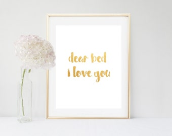 Dear Bed I love You, Printable Art, Inspirational Quote, Bedroom Wall Decor, Gold Print, Typography Print, digital Download