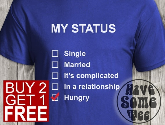 My Status Tshirt - Status: Hungry - Funny T-Shirts and other humor gifts at HaveSomeTeeShop