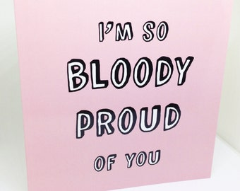 Quote Card 'I'm So Bloody Proud Of You'
