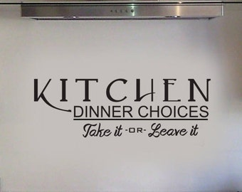 Kitchen Dinner Choices Take it or Leave it vinyl wall decal - Kitchen, Dinning room, wall decals, removable wall art, Stickers -0059