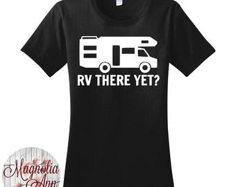 RV There Yet, Camping, Glamping, Women's T-Shirt in 7 Different Colors in Sizes Small-4X, Plus Size