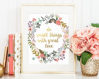 Gold Floral Decor, Do Small Things With Great Love, Inspirational Quote, Gold Letter Print, Motivational Print, Home Decor, Wall Art Print