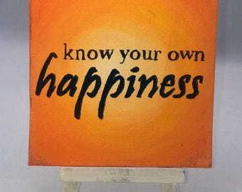 Know Your Own Happiness - Small Art Inspirational Quote Painting with  Desktop Easel 4 x 4 inch