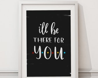 FRIENDS TV Show   Friends Quote   Friends Print   Wall Print   I'll Be There For You   Friends Decor Home Decor
