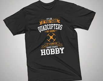 OK If You Think Quadcopters Is BORING T-Shirt