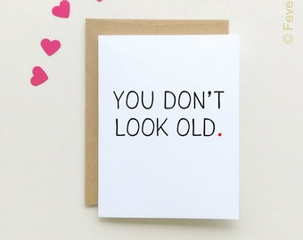 Funny Birthday Card | You don't look old | Happy Birthday Card | You're old | Older Birthday Card | You're not old