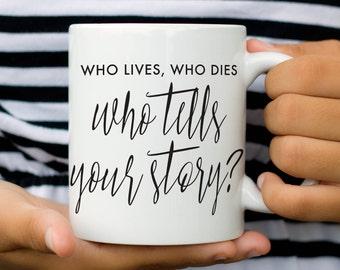 Hamilton the Musical Coffee Mug, Who Lives Who Dies Who Tells Your Story, Hamilton Gift, Hamilton Quote