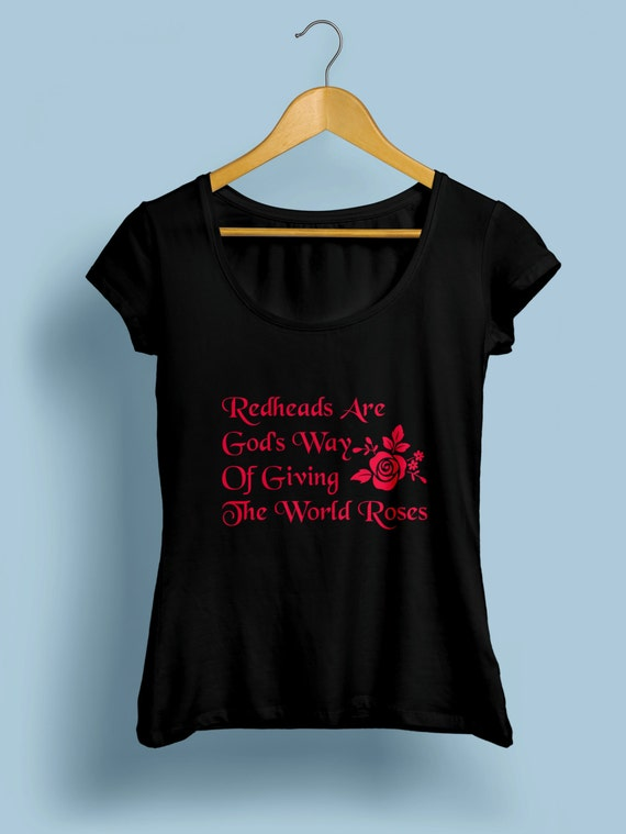 """Redhead """"Redheads Are Gods Way Of Giving The World Roses"""" Womens Shirt S-XXL Available"""