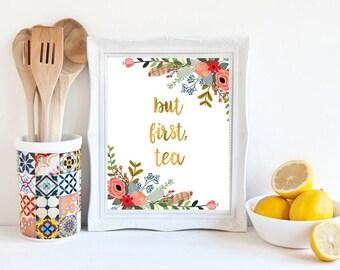 But first tea, floral kitchen decor, tea quote, gold floral quote, kitchen poster, home decor, house wall decor, kitchen wall art