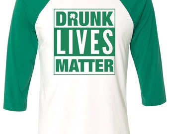 Drunk Lives Matter Irish Shirt Funny St Patricks Day Baseball T-Shirt Beer Drunk St Pattys Day Raglan