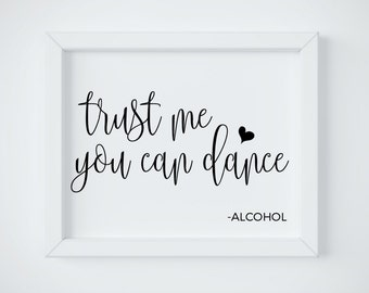 Trust Me You Can Dance sign, Alcohol Sign, Printable Wedding Alcohol Sign, Wedding Reception Sign, Dance Sign, Wedding Drink Sign, Download