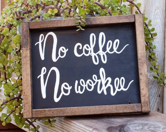 Wood Sign, No Coffee No Workee, Wall Decor, Framed Wood Sign, Funny Coffee Art, Gift, Coffee Lover