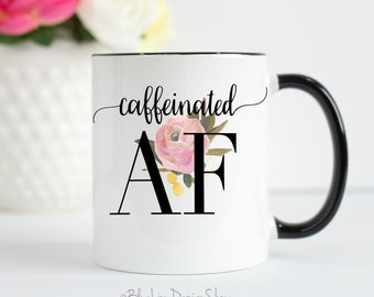 Caffeinated AF Coffee and Tea Mug, Coffee Lover Mug, Gift For Coffee Lover, Funny Coffee Mug, Gift For Friend, Give Me All The Caffeine Mug