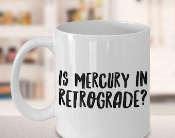 Is Mercury in Retrograde? Funny Coffee Mug - Astrological Gifts - Zodiac Mug - Coworker Gifts Funny - Sarcastic Mugs - Metaphysical Mug