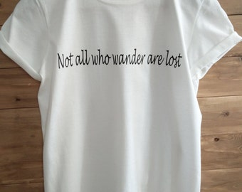Not all who wander are lost -  Ladies Quote Printed T-Shirt