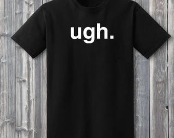 Ugh Shirt, Ugh, Ugh As If, Ugh Meme, Teen Angst, Teen Shirt, Funny Teen Shirt, Teen Gift, Gift for Teenager, Funny Shirts, Word Shirt, Funny