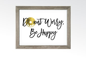 Donut Worry, Be Happy Sign - Gold Foil Donut Quote - Kitchen Home Wall Art - Funny Sassy Dessert Decor - INSTANT DOWNLOAD printable