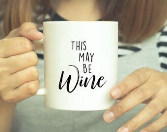 This May Be Wine - Wine - Coffee Mug - Funny Mug - Funny Coffee Mug - Gift For Her - Wine Lover - This May Be Wine Mug - Wine Coffee Mug