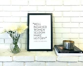 Inspirational Wall Art - Feminist Art - Well Behaved Women Seldom Make History - Feminist Gift Inspirational Quote Feminist Quote Feminism