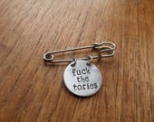 Fck The Tories  Kilt Pin Safety Pin Brooch Badge  Political  Rustic Silver Handmade Hand Stamped Jewellery Accessory Gift