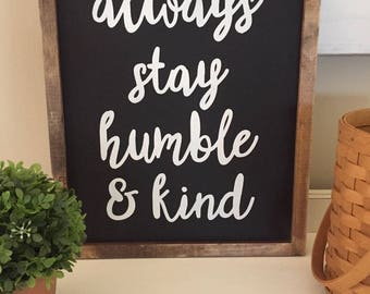 Always stay humble and kind wooden sign / farmhouse sign / home decor / handmade / fixer upper / gift /