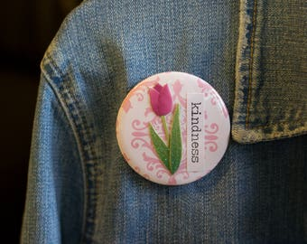 "Cheapie button! ""Kindness"" 2.25"" Button With Pink Glittery Tulip!"