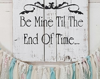 Wood sign Be mine until the end of time, shabbychic,cottage,farmhouse,rustic,decor