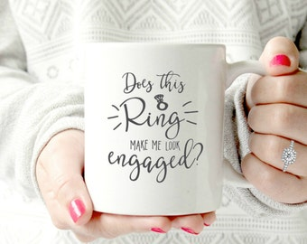 Does this ring make me look engaged?.Engagement mug. fiance. Unique Gift for Engagement or Bridal Shower Favor Bride Wife Personalized 11 oz